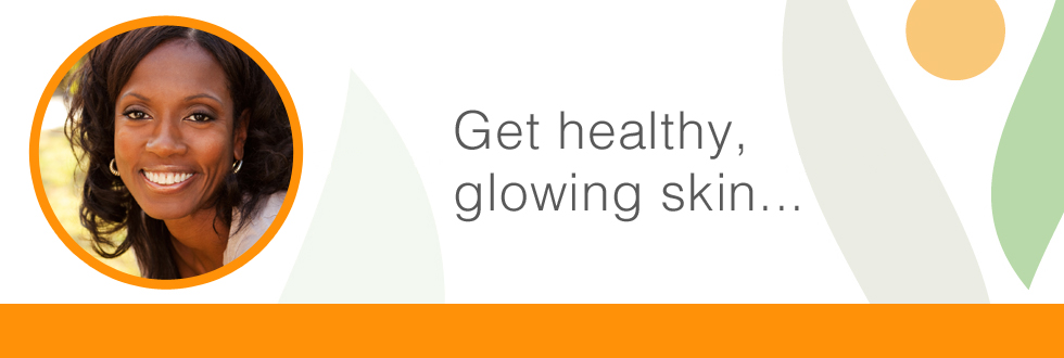 Get Healthy, Glowing Skin